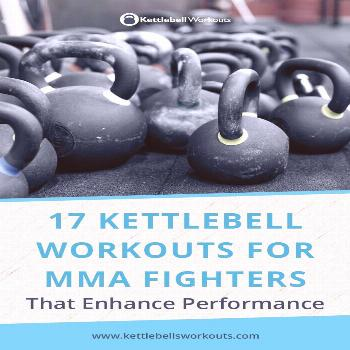 17 Kettlebell Workouts for MMA Fighters | For Strength, Power, Endurance 17 Kettlebell Workouts for