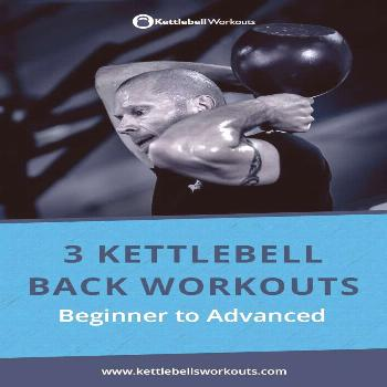 3 Kettlebell Back Workouts from Beginner to Advanced 3 kettlebell back workouts from beginner to ad