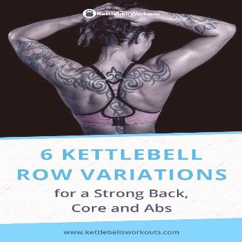 6 Kettlebell Row Variations for a Strong Back, Core and Abs 6 Kettlebell Row Variations for a Stron